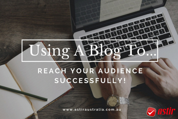 Using A Blog To Reach Your Audience Successfully!